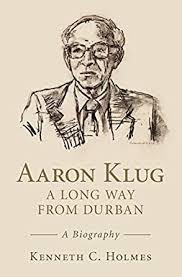 Aaron Klug - A Long Way from Durban: A Biography 1, Holmes, Kenneth C. -  Amazon.com