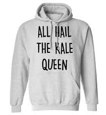 All Hail The Kale Queen Hoody Funny Gift Quote Joke Green Veg Vegan Instagram Hipster Tumblr Healthy Fitness Workout Gym Hoodie 70 Xs 5xl From Flox