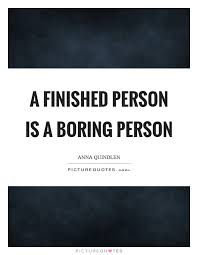 boring people quotes. a finished person is boring picture quote #1 people quotes e
