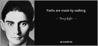 Kafka Quotes Amazing Franz Kafka Quote Paths Are Made By Walking