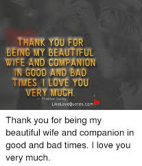 Beautiful Wife Quotes Unique THANK YOU FOR BEING MY BEAUTIFUL WIFE AND COMPANION N GOOD AND BAD