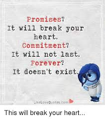 Love Doesn T Exist Quotes Unique Promises It Will Break Your Heart Commitment It Will Not Last