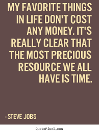 Steve Jobs Poster Quotes My Favorite Things In Life Don't Cost Any Amazing Favorite Quote About Life