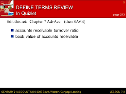 9 century 21 accounting 2009 south western cengage learning 9 lesson 7 3 define terms review in quizlet accounts receivable turnover ratio book value of