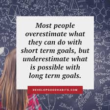 what types of goals should you set to achieve wild success in life most people overestimate what they can do short term goals but underestimate what is