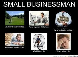 SMALL BUSINESSMAN... - Meme Generator What i do via Relatably.com