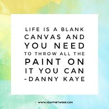 Canvas Quotes Adorable Life Is A Blank Canvas And You Need To Throw All The Paint On It You