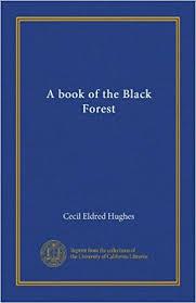 A book of the Black Forest: Hughes, Cecil Eldred: Amazon.com: Books