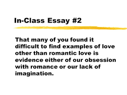in class essay that many of you found it difficult to 1 in class essay 2 that many of you found it difficult to examples of love other than r tic love is evidence either of our obsession r ce