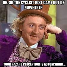Oh. So The cyclist just came out of nowhere? Your hazard ... via Relatably.com