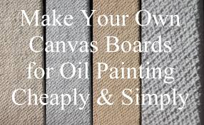 prepare your own canvas board for oil paintings to cut the cost of art materials