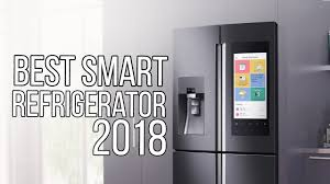 best smart refrigerators 2018 top 5 best smart refrigerator you can