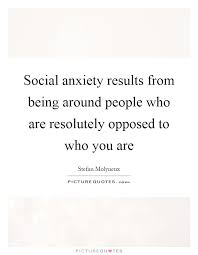 Social Anxiety Quotes Adorable Social Anxiety Results From Being Around People Who Are Picture