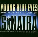Young Blue Eyes: Birth of a Crooner album by Tommy Dorsey