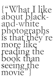 Black And White Photo Quotes Amazing What I Love About Black White Photographs Is That They're More
