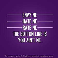 Envy Quotes Mesmerizing Envy Me Hate Me Rate Me The Bottom Line Is You Aint Me Quotes