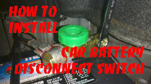 How To Install A <b>Car</b> Battery <b>Disconnect</b> Switch - YouTube
