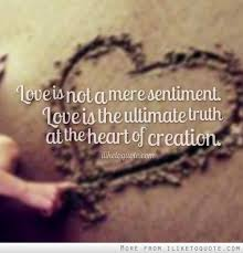 Ultimate Love Quotes Amazing Love Is Not A Mere Sentiment Love Is The Ultimate Truth At The