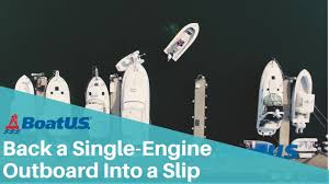 docking how to back into a slip with a single engine outboard boatus