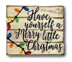 Christmas Signs Have Yourself A Merry Little Christmas Wood Sign Rustic Christmas