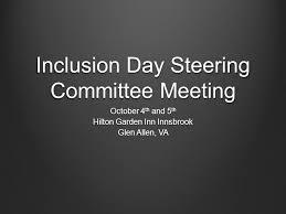 1 inclusion day steering committee meeting october 4 th and 5 th hilton garden inn innsbrook glen allen va