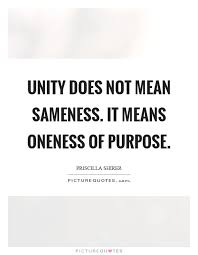 Unity Quotes Magnificent Unity Does Not Mean Sameness It Means Oneness Of Purpose Picture
