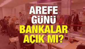 Arefe Günü Bankalar Açık Mı? Saat Kaça Kadar Çalışacaklar? Ramazan  Bayramında Bankalar Açık Olacak mı?