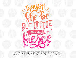 Though She Be But Little She Be Fierce Svg Cute Little Girl Motivational Positive Decor Design Svg Hand Lettered Svg Blot And Ink