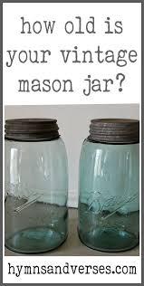 How Old Is Your Vintage Mason Jar Old Jars Mason Jars