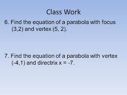 class work 6 find the equation of a parabola with focus 3 2