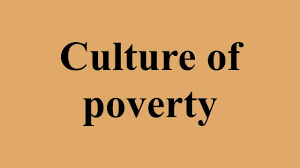 culture of poverty culture of poverty
