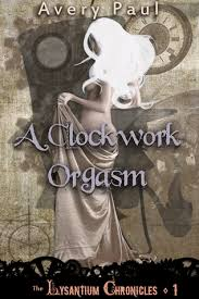 A Clockwork Orgasm by Avery Paul