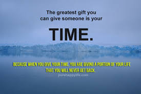 Truth Quotes Awesome Truth Quotes Because When You Give Your Time You Are Giving A Portion