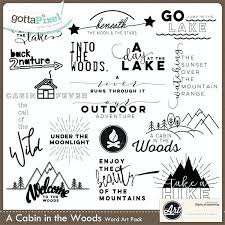 A Cabin In The Woods Word Art Cabins Overlays Words Outdoors Nature
