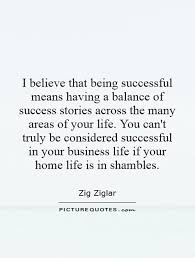 Quotes About Being Successful Stunning I Believe That Being Successful Means Having A Balance Of