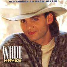Wade Hayes - Old Enough To Know Better - Amazon.com Music