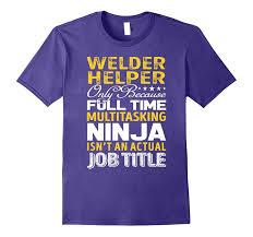 Welder Helper Job Description Welder Helper Is Not An Actual Job Title Tshirt Tj