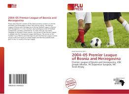 2004–05 Premier League of Bosnia and Herzegovina, 978-613-7-10152-0,  6137101525 ,9786137101520