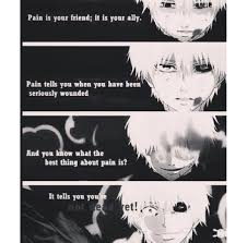 Tokyo Ghoul Quotes Interesting Pain Is Your Friend It's Your Ally Ken Kaneki Tokyo Ghoul