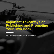 important takeaways on publishing and promoting your own book an interview with mark dawson