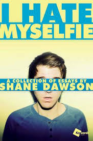 i hate myselfie  a collection of essays by shane dawson — reviews    i hate myselfie  a collection of essays by shane dawson — reviews  discussion  bookclubs  lists