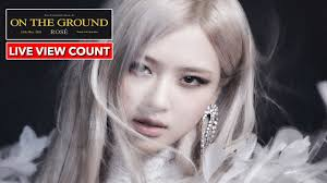 ROSÉ - 'On The Ground' M/V Live View Count - YouTube