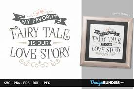 Design Bundles Net My Favorite Fairy Tale Is Our Love Story Svg File