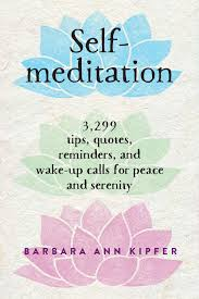 Self Meditation 3 299 Tips Quotes Reminders And Wake Up Calls