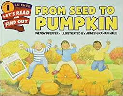 From Seed to Pumpkin (Let's-Read-and-Find-Out Science 1): Amazon.co.uk:  Pfeffer, Wendy, Hale, James Graham: 9780062381859: Books