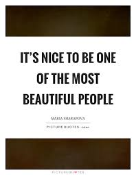 Quotes For Beautiful People Best Of It's Nice To Be One Of The Most Beautiful People Picture Quotes