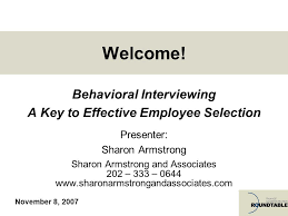 Behavioral Interviewing Behavioral Interviewing A Key To Effective Employee Selection Ppt