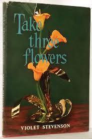 Take Three Flowers by Violet Stevenson: Fair Hard Cover (1964) | N. Marsden
