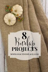 8 DIY Burlap Projects Anyone Can Do! | A Collection of Tutorials from On  Sutton