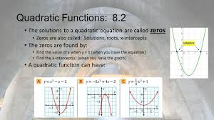 5 quadratic functions 8 2 the solutions to a quadratic equation are called zeros zeros are also